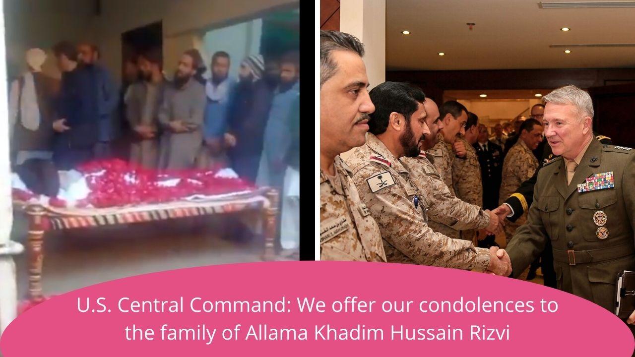 U.S. Central Command: We offer our condolences to the family of Allama Khadim Hussain Rizvi
